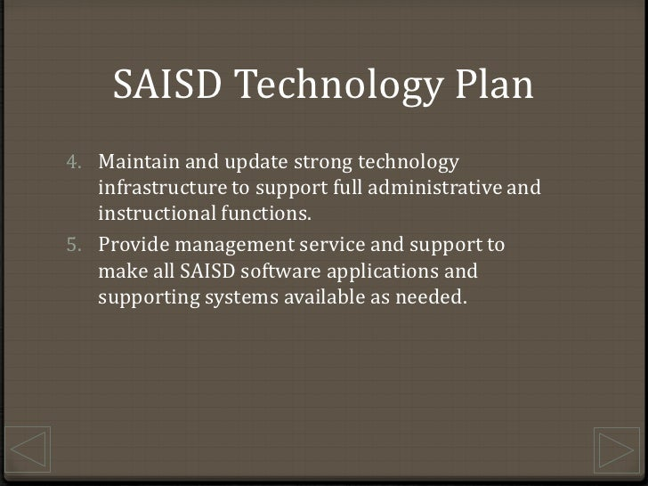 SAISD Technology Plan<br />Maintain and update strong technology infrastructure to support full administrative and instruc...