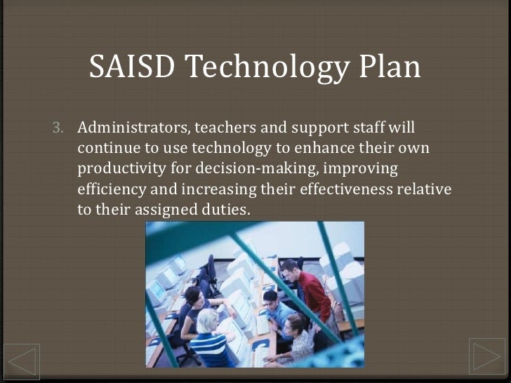 SAISD Technology Plan<br />Administrators, teachers and support staff will continue to use technology to enhance their own...