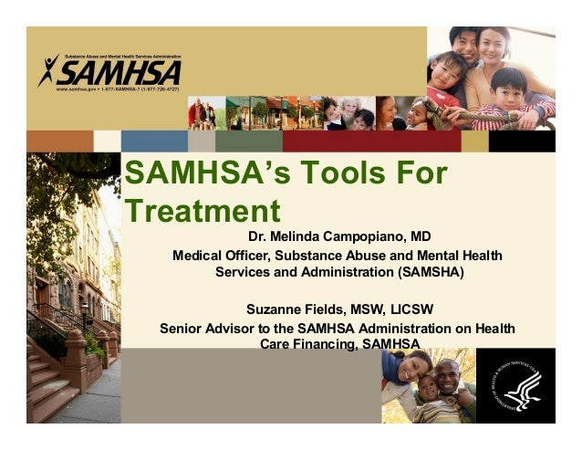 SAMHSA's Tools ForTreatment              Dr. Melinda Campopiano, MD  Medical Officer, Substance Abuse and Mental Health   ...