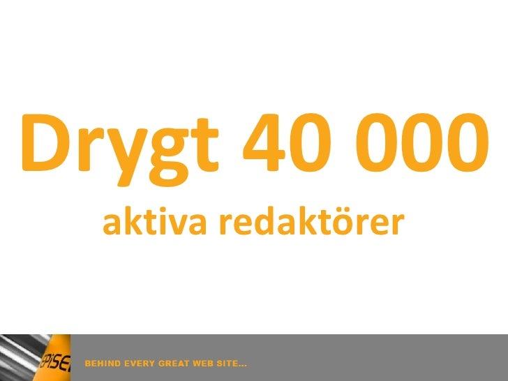 Drygt 40 000   aktiva redaktörer