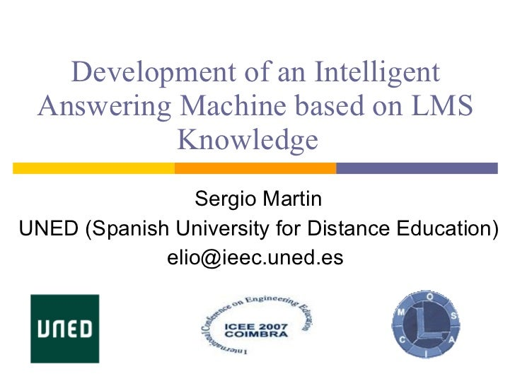 Development of an Intelligent Answering Machine based on LMS Knowledge  Sergio Martin UNED ( Spanish University for Distan...