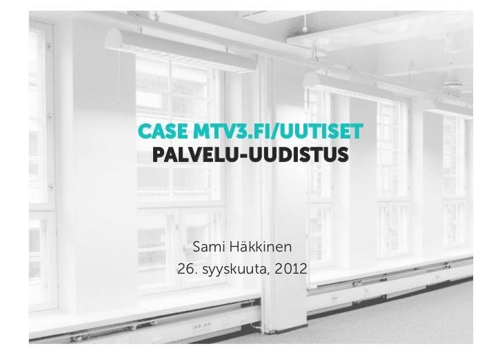 CASE MTV3.FI/UUTISET PALVELU-UUDISTUS     Sami Häkkinen   26. syyskuuta, 2012