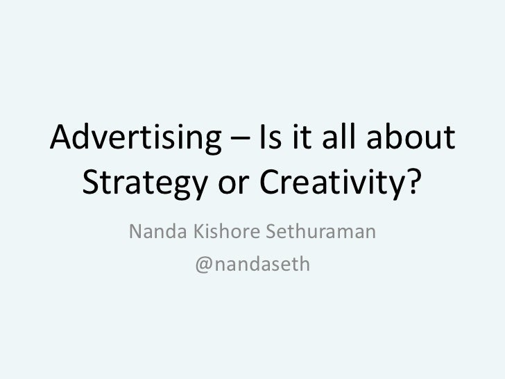 Advertising – Is it all about Strategy or Creativity?<br />Nanda Kishore Sethuraman<br />@nandaseth<br />