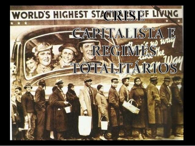 CRISE CAPITALISTA E REGIMES TOTALITÁRIOS o Durante a década de 1930 ocorreu uma crise econômica que atingiu diversos paíse...