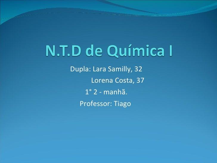 Dupla: Lara Samilly, 32 Lorena Costa, 37 1° 2 - manhã. Professor: Tiago