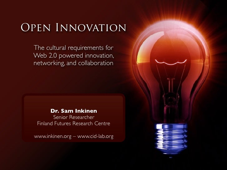 Open Innovation  The cultural requirements for  Web 2.0 powered innovation,  networking, and collaboration             Dr....