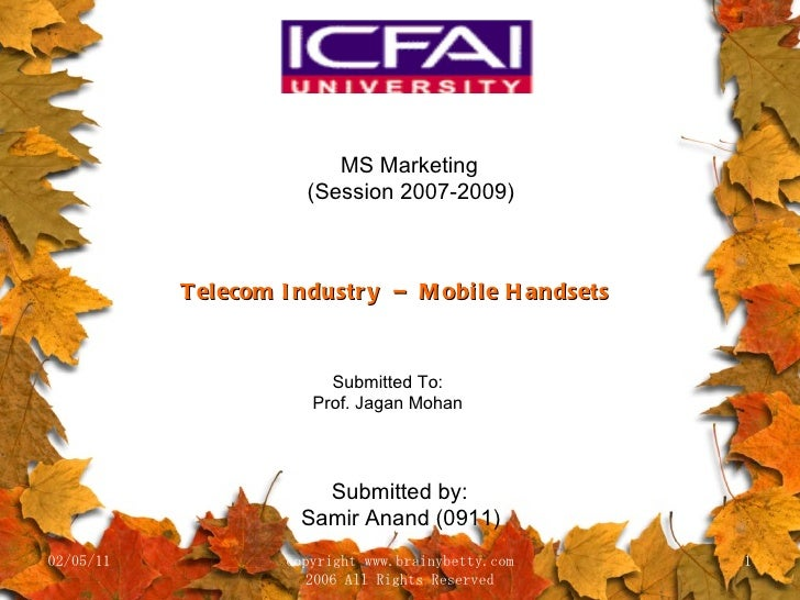 02/05/11 copyright www.brainybetty.com 2006 All Rights Reserved MS Marketing (Session 2007-2009) Telecom Industry  –  Mobi...