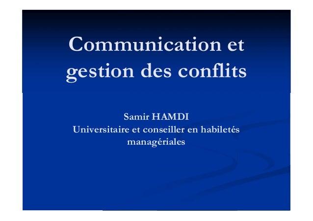 Communication et gestion des conflits Samir HAMDI Universitaire et conseiller en habiletés managériales