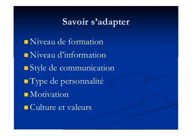 Savoir s'adapter  Niveau de formation  Niveau d'information  Style de communication  Type de personnalité  Motivation...