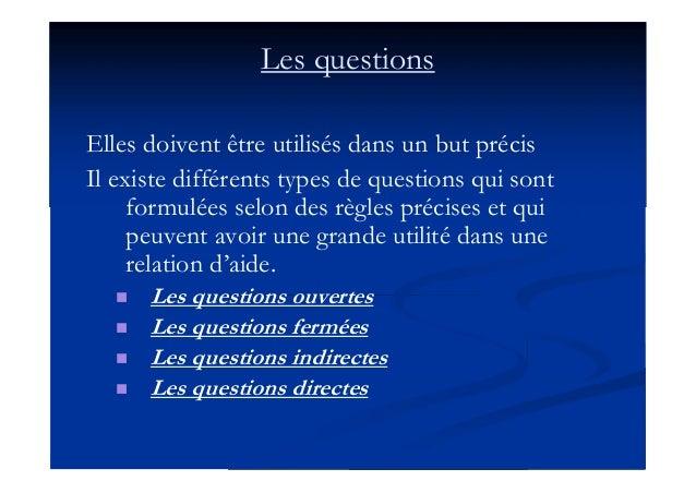 Les questions Elles doivent être utilisés dans un but précis Il existe différents types de questions qui sont formulées se...