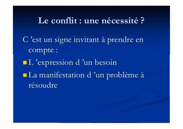Le conflit : une nécessité ? C 'est un signe invitant à prendre en compte :  L 'expression d 'un besoin  La manifestatio...