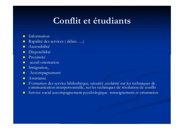 Conflit et étudiants  Information  Rapidité des services ( délais…..)  Accessibilité  Disponibilité  Proximité  aceu...
