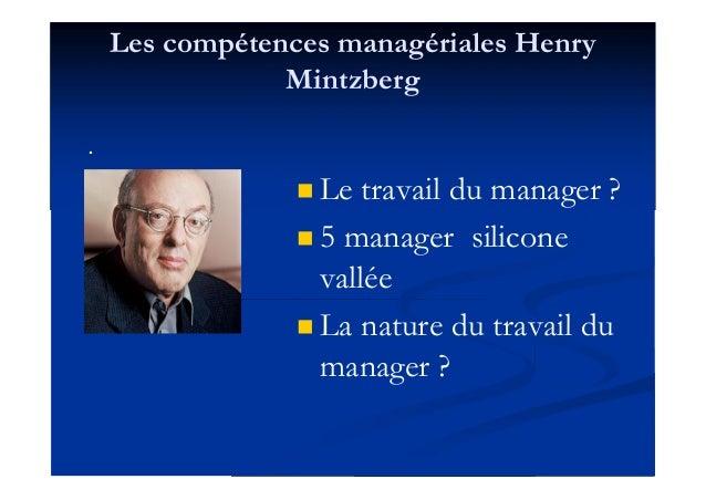 Les compétences managériales Henry Mintzberg .  Le travail du manager ?  5 manager silicone vallée  La nature du travai...