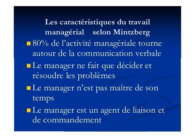 Les caractéristiques du travail managérial selon Mintzberg  80% de l'activité managériale tourne autour de la communicati...