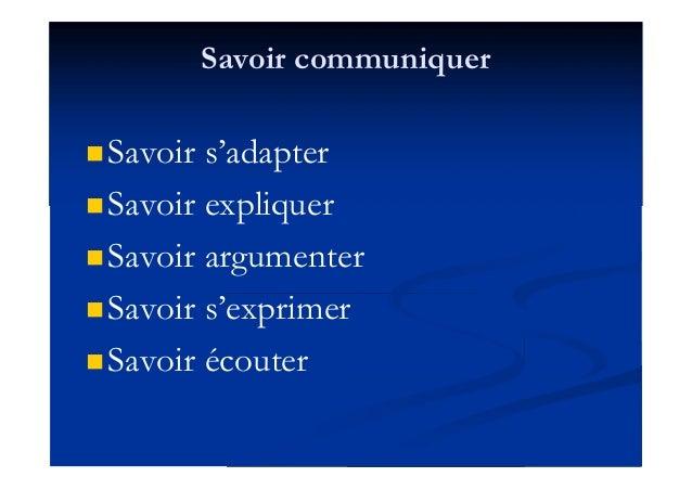 Savoir communiquer Savoir s'adapter Savoir expliquer Savoir argumenter Savoir s'exprimer Savoir écouter