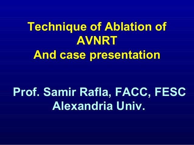 Technique of Ablation ofAVNRTAnd case presentationProf. Samir Rafla, FACC, FESCAlexandria Univ.