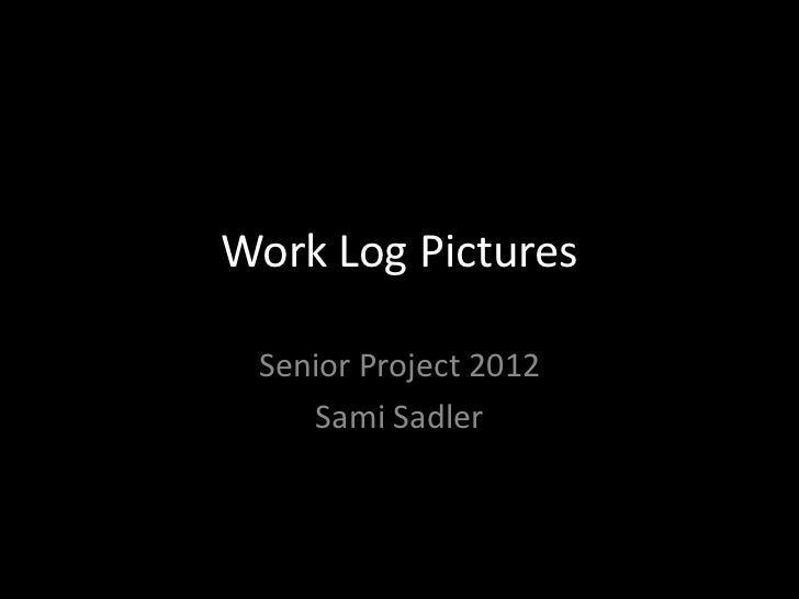 Work Log Pictures Senior Project 2012    Sami Sadler