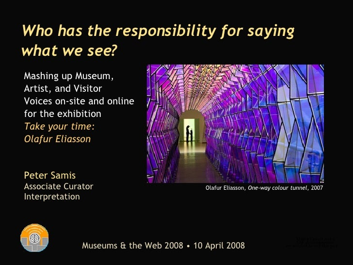 Peter Samis Associate Curator  Interpretation Who has the responsibility for saying what we see? Museums & the Web 2008 • ...