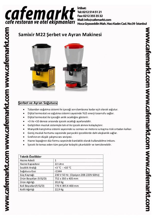 Samixir M22 Şerbet ve Ayran Makinesi Şerbet ve Ayran Soğutucu  Tabandan soğutma sistemi ile içeceği son damlasına kadar e...