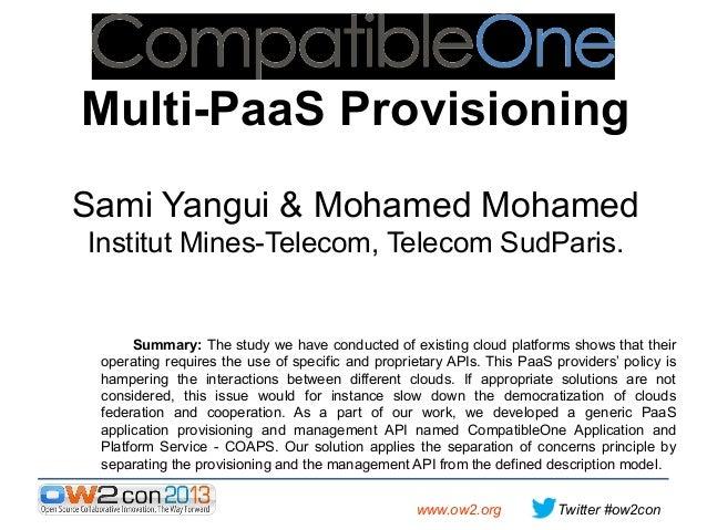 Multi-PaaS Provisioning Sami Yangui & Mohamed Mohamed Institut Mines-Telecom, Telecom SudParis.  Summary: The study we hav...
