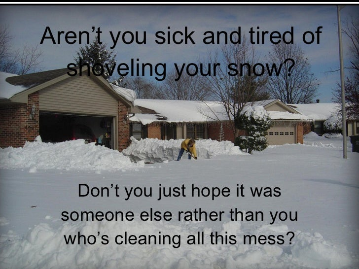 Aren't you sick and tired of shoveling your snow? Don't you just hope it was someone else rather than you who's cleaning a...