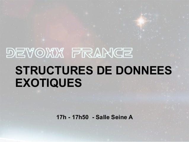 STRUCTURES DE DONNEESEXOTIQUES     17h - 17h50 - Salle Seine A