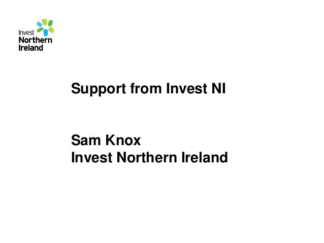 Support from Invest NI  Sam Knox Invest Northern Ireland