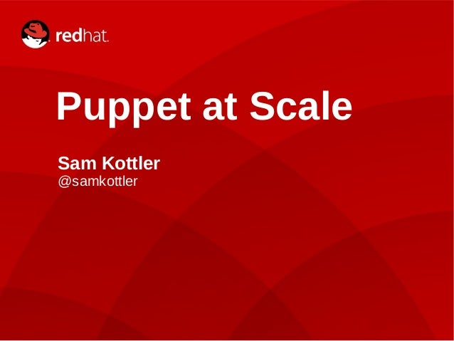 Sam Kottler | Puppet at Scale1 Puppet at Scale Sam Kottler @samkottler