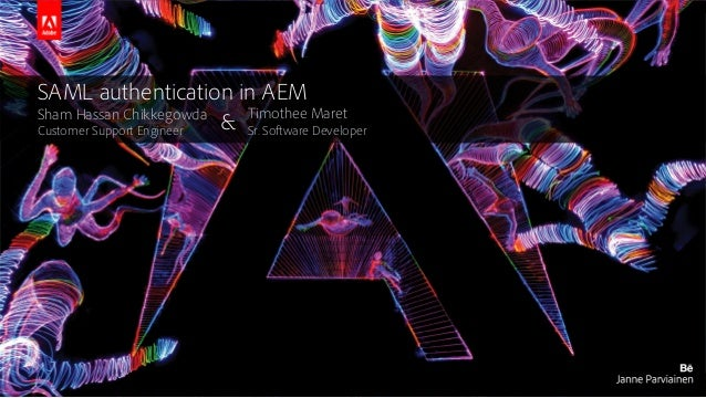 © 2016 Adobe Systems Incorporated. All Rights Reserved. Adobe Confidential. SAML authentication in AEM Sham Hassan Chikkeg...