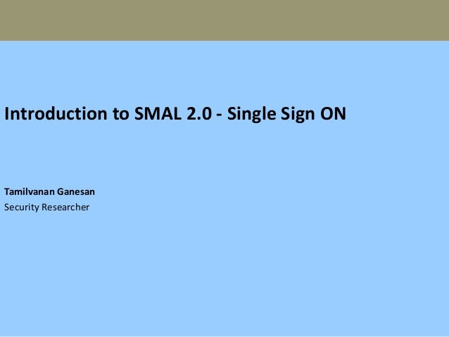 Introduction to SMAL 2.0 - Single Sign ON Tamilvanan Ganesan Security Researcher