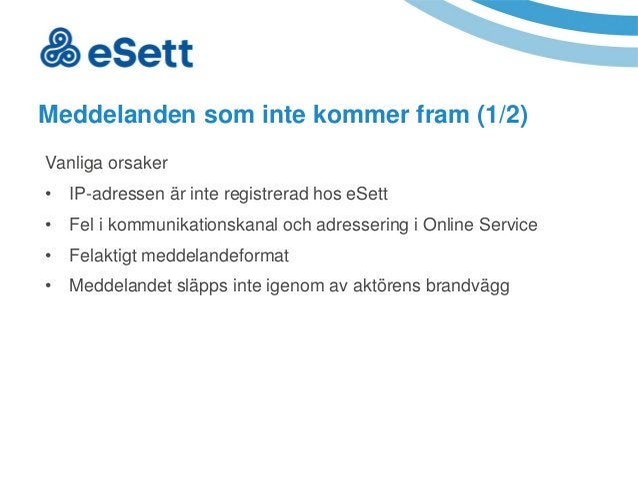 6 Meddelanden som inte kommer fram (1/2) Vanliga orsaker • IP-adressen är inte registrerad hos eSett • Fel i kommunikation...