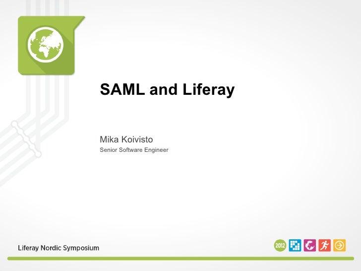 SAML and LiferayMika KoivistoSenior Software Engineer