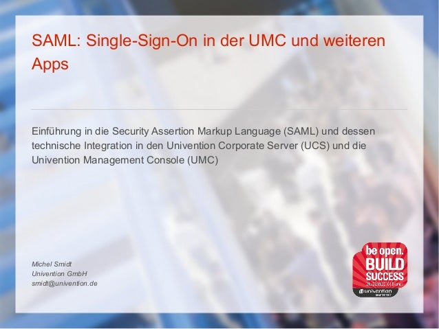 SAML: Single-Sign-On in der UMC und weiteren Apps Einführung in die Security Assertion Markup Language (SAML) und dessen t...