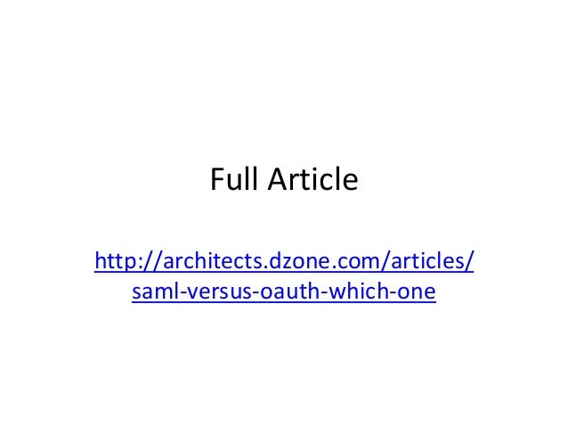 Full Article http://architects.dzone.com/articles/ saml-versus-oauth-which-one