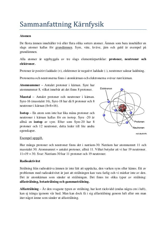 Sammanfattning KarnfysikAtomenDe flesta ämnen innehåller två eller flera olika sorters atomer. Ämnen som bara innehåller e...