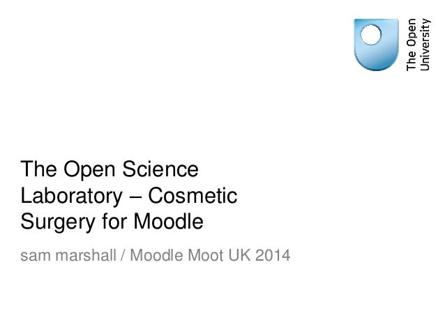 The Open Science Laboratory – Cosmetic Surgery for Moodle sam marshall / Moodle Moot UK 2014