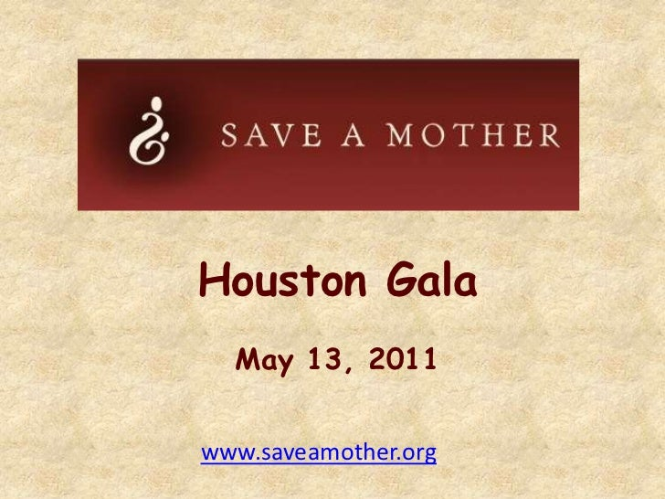 Houston Gala<br />May 13, 2011<br />www.saveamother.org<br />