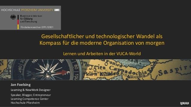 Förderkennzeichen 01PL12001 GesellschaftlicherundtechnologischerWandelals KompassfürdiemoderneOrganisationvonmo...