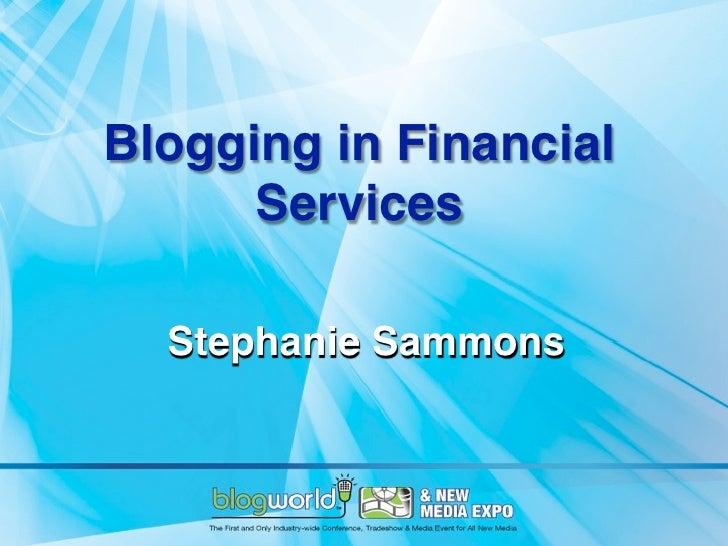 Blogging in Financial      Services  Stephanie Sammons