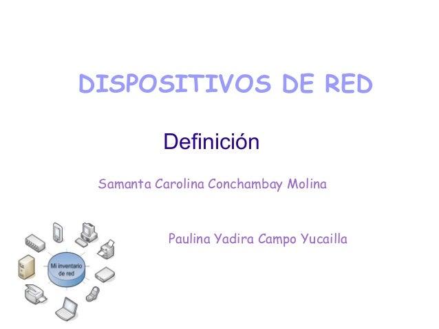 DISPOSITIVOS DE RED Definición Samanta Carolina Conchambay Molina Paulina Yadira Campo Yucailla