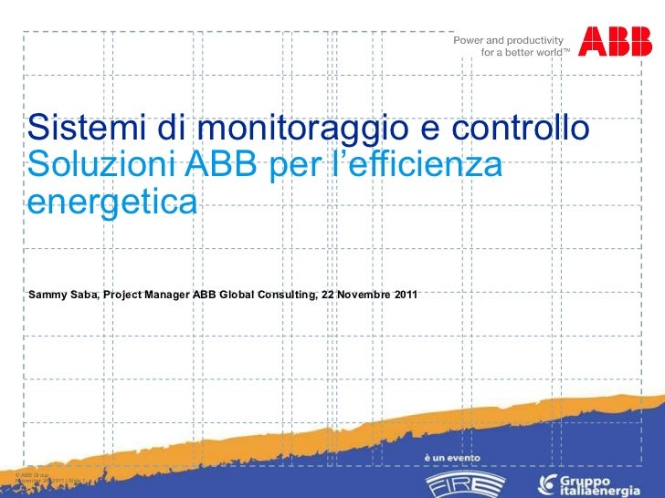 Sistemi di monitoraggio e controllo   Soluzioni ABB per l'efficienza energetica Sammy Saba, Project Manager ABB Global Con...