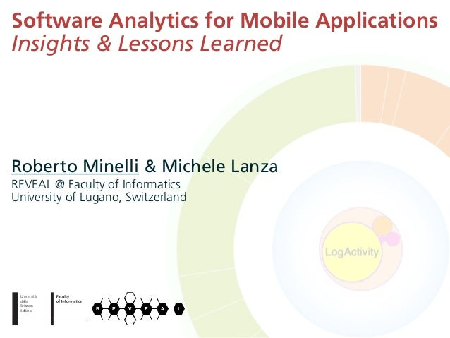 Software Analytics for Mobile ApplicationsInsights & Lessons LearnedRoberto Minelli & Michele LanzaREVEAL @ Faculty of Inf...