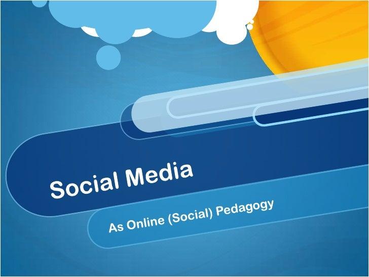 Social Media<br />As Online (Social) Pedagogy<br />