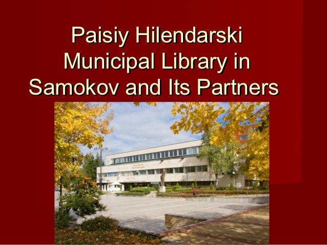 Paisiy Hilendarski  Municipal Library inSamokov and Its Partners