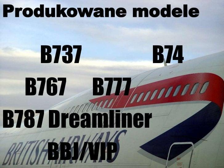 Produkowane modele<br />B737 B74<br />B767    B777<br />B787 Dreamliner<br />BBJ/VIP<br />