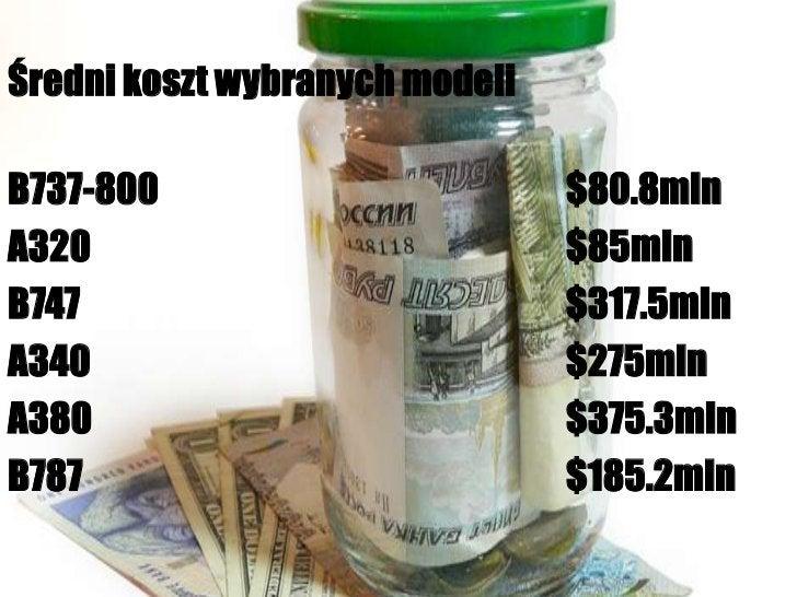 Średni koszt wybranych modeli <br />B737-800$80.8mln <br />A320$85mln<br />B747$317.5mln<br />A340...