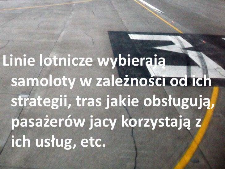Linie lotnicze wybierają samoloty w zależności od ich strategii, tras jakie obsługują, pasażerów jacy korzystają z ich usł...
