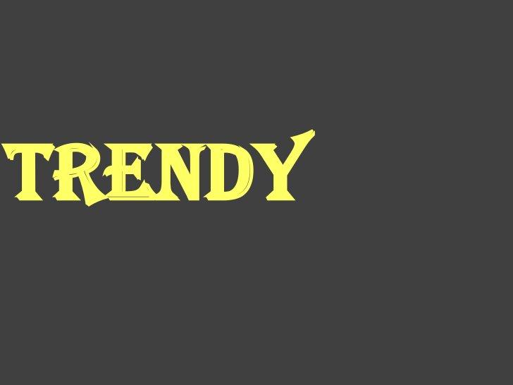 Trendy<br />