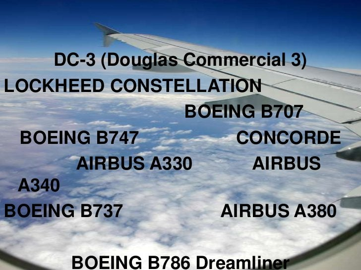 DC-3 (Douglas Commercial 3)<br />LOCKHEED CONSTELLATION<br />BOEING B707<br />BOEING B747CONCORDE<br />AIRBUS A330AIRBUS A...