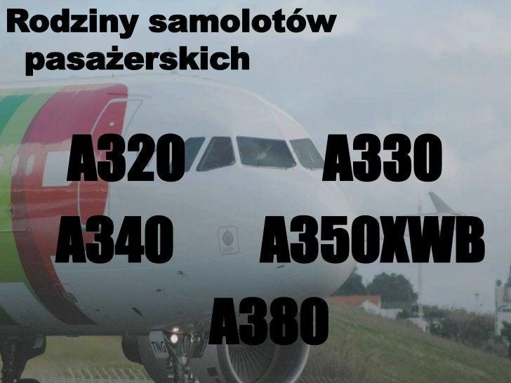 Rodziny samolotów pasażerskich<br />A320 A330<br />A340 A350XWB<br />A380<br />